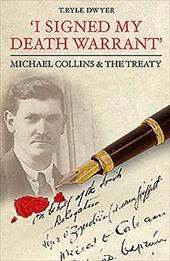 I Signed My Death Warrant: Micheal Collins & the Treaty 7576568