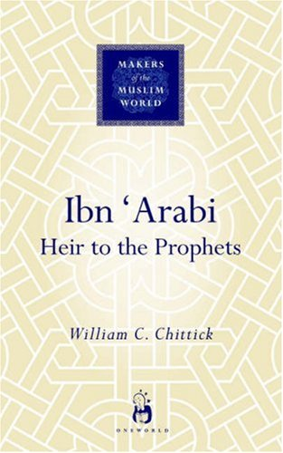 Ibn 'Arabi: Heir to the Prophets 9781851683871