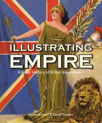 Illustrating Empire: A Visual History of British Imperialism 9781851243341