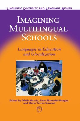 Imagining Multilingual Schools: Languages in Education and Glocalization 9781853598951
