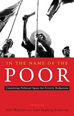 In the Name of the Poor: Contesting Political Space for Poverty Reduction 9781856499590