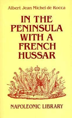 In the Peninsula with a French Hussar: Memoirs of the War of the French in Spain 9781853670800