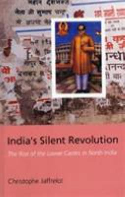 India's Silent Revolution: The Rise of the Lower Castes in North India