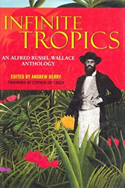 Infinite Tropics: An Alfred Russel Wallace Anthology 9781859846520