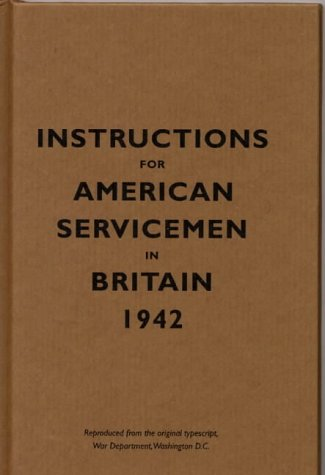 Instructions for American Servicemen in Britain, 1942: Reproduced from the Original Typescript, War Department, Washington, DC 9781851240852