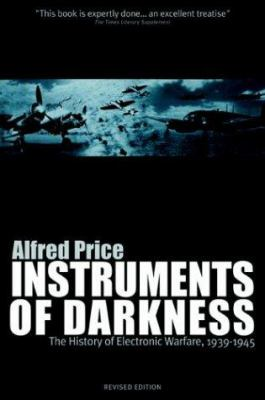 Instruments of Darkness: The History of Electronic Warfare, 1939-1945  by Alfred Price