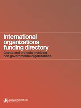International Organizations Funding Directory: Grants and Projects Involving Non-Governmental Organizations 9781857432473
