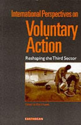 International Perspectives on Voluntary Action: Reshaping the Third Sector 9781853835551