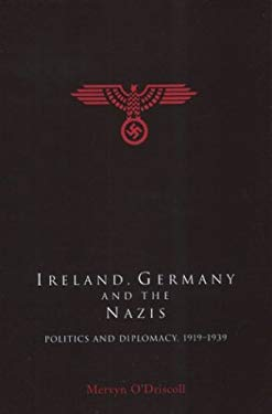Ireland, Germany and the Nazis: Politics and Diplomacy, 1919-1939