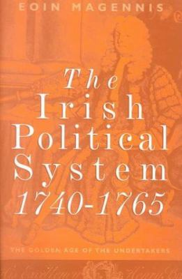 Irish Political System, 1740-1765: The Golden Age of the Undertakers? 9781851824847