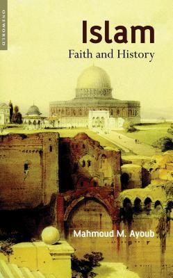 Islam: Faith and History 9781851683505