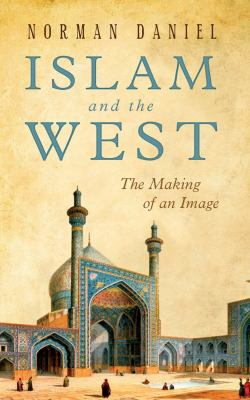 Islam and the West: The Making of an Image 9781851686568