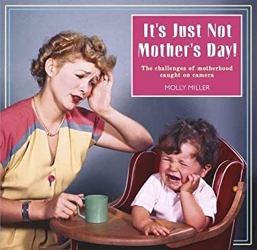 It's Just Not Mother's Day!: The Challenges of Motherhood Caught on Camera 9781853758348