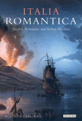 Italia Romantica: English Romantics and Italian Freedom 9781850434269