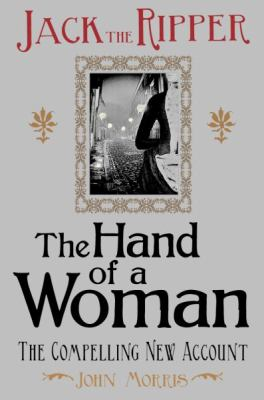 Jack the Ripper: The Hand of a Woman 9781854115669