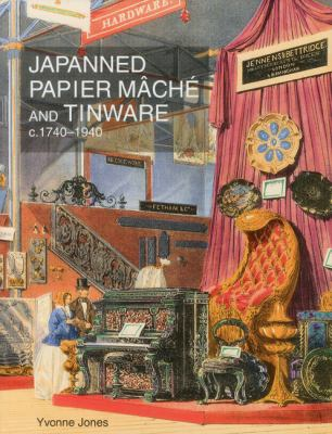 Japanned Papier Mache and Tinware C.1740-1940 9781851496860
