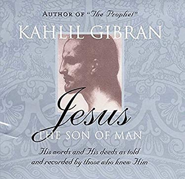 Jesus: The Son of Man: His Words and His Deeds as Told and Recorded by Those Who Knew Him 9781851685738