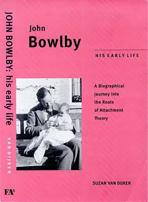 John Bowlby: His Early Life: A Biographical Jounrey Into the Roots of Attachment Therapy 9781853433931