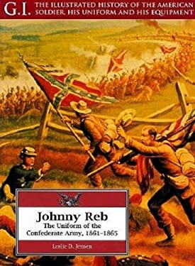 Johnny Reb: The Uniform of the Confederate Army, 1861-1865 9781853672514
