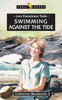 Joni Eareckson Tada: Swimming Against the Tide 9781857928334