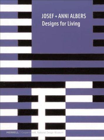 Josef + Anni Albers: Designs for Living - Fox Weber, Nicholas / Filler, Martin / Weber, Nicholas Fox