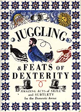 Juggling & Feats of Dexterity: Amazing Acts of Skill and Subtlety for the Domestic Arena 9781859677643