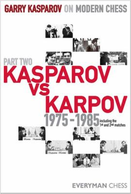 Kasparov vs. Karpov, 1975-1985: Including the 1st and 2nd Matches 9781857444339
