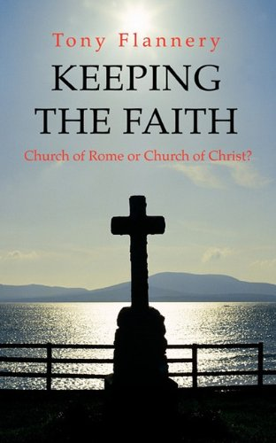 Keeping the Faith: Church of Rome or Church of Christ 9781856354844
