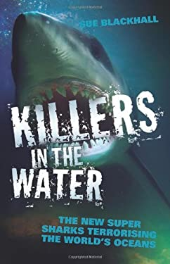 Killers in the Water: The New Super Sharks Terrorising the World's Oceans 9781857826692