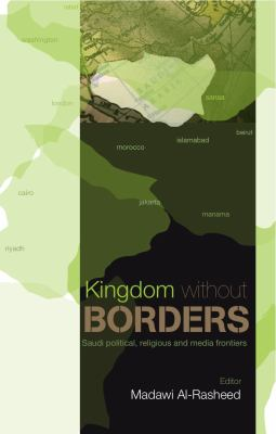 Kingdom without Borders: Saudi Arabia's Political, Religious and Media Frontiers 9781850659426