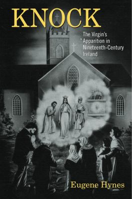 Knock: The Virgin's Apparition in Nineteenth-Century Ireland 9781859184400
