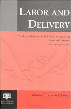 Labor and Delivery: The Proceedings of the 2nd World Congress on Labor and Delivery, May 1997, Rome, Italy