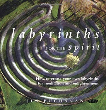 Labyrinths for the Spirit: How to Create Your Own Labyrinths for Meditation and Enlightenment 9781856752619