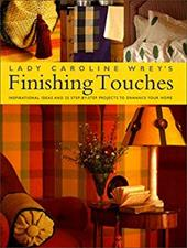 Lady Caroline Wrey's Finishing Touches: Inspirational and Practical Ideas for Embellishments for Your Home