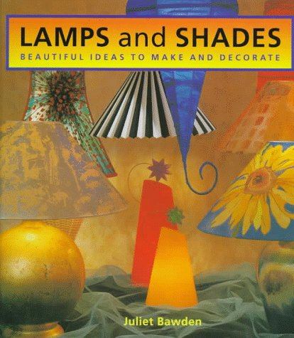 Lamps and Shades: Beautiful Ideas to Make and Decorate 9781853687334