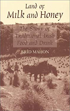 Land of Milk and Honey: The Story of Traditional Irish Food and Drink 9781856352109