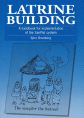 Latrine Building: A Handbook to Implementing the Sanplat System 9781853393068