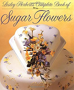 Lesley Herbert's Complete Book of Sugar Flowers Lesley Herbert's Complete Book of Sugar Flowers 9781853913563