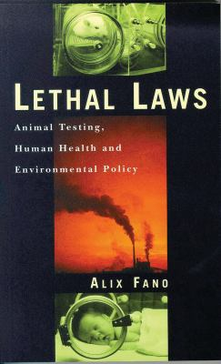 Lethal Laws: Animal Testing, Human Health, and Environmental Policy 9781856494984