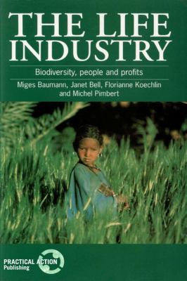 The Life Industry: Biodiversity, People and Profits 9781853393419