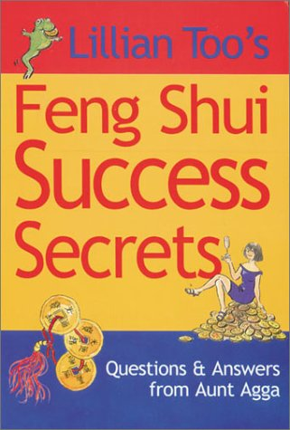 Lillian Too's Feng Shui Success Secrets: Questions & Answers from Aunt Agga 9781855858442