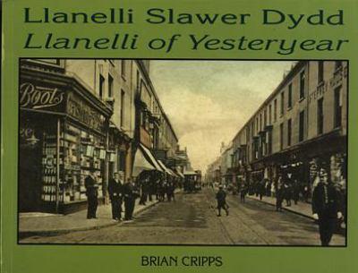 Llanelli Slawer Dydd =: Llanelli of Yesteryear 9781859027226