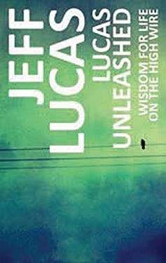 Lucas Unleashed: Wisdom for Life on the High Wire 9781850788232