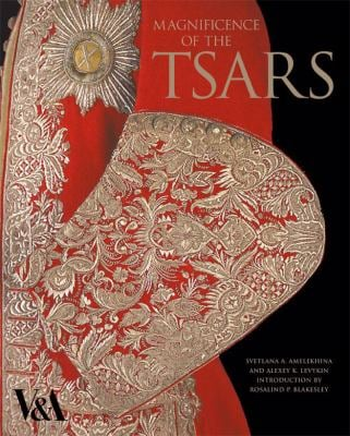 Magnificence of the Tsars: Ceremonial Men's Dress of the Russian Imperial Court, 1721-1917; From the Collection of the Moscow Kremlin Museums 9781851775507