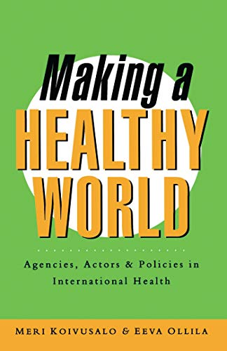 Making a Healthy World: Agencies, Actors and Policies in International Health 9781856494946