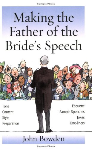 Making the Bride's Father's Speech: Know What to Say and When to Say It-Be Positive, Humourous and Sensitive-Deliver the Memorable Speech 9781857035681