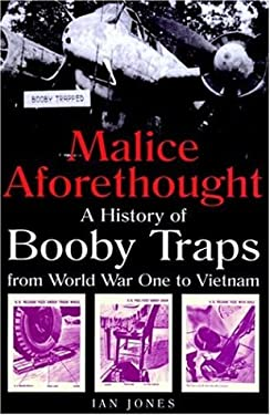 Malice Aforethought: The History of Booby Traps from Wwi to Vietnam 9781853676130
