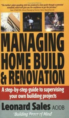 Managing Home Build & Renovation: A Step-By-Step Guide to Supervising Your Own Building Projects 9781857039344