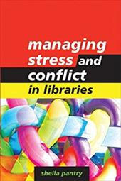 Managing Stress and Conflict in Libraries