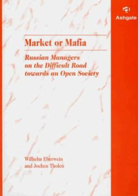 Market or Mafia: Russian Managers on the Difficult Road Towards an Open Society 9781859723951